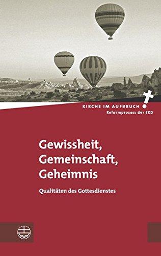 Gewissheit, Gemeinschaft, Geheimnis: Qualitäten des Gottesdienstes (Kirche im Aufbruch (KiA), Band 15)