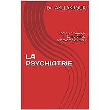 LA PSYCHIATRIE Tome 2: Examen. Symptômes. Relativisme culturel (French Edition)