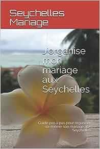 j 39 organise mon mariage aux seychelles guide pas pas pour organiser soi m me son mariage aux. Black Bedroom Furniture Sets. Home Design Ideas