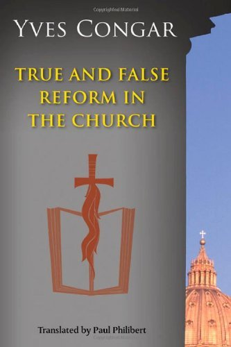 True and False Reform in the Church [Paperback] [2011] (Author) Yves Congar, OP, Translated with an Introduction by Paul Philibert pdf epub