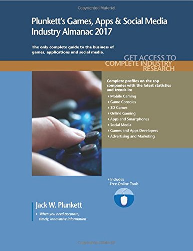 Plunkett's Games, Apps & Social Media Industry Almanac 2017: Games, Apps & Social Media Industry Market Research, Statistics, Trends & Leading Companies by Plunkett Research Ltd