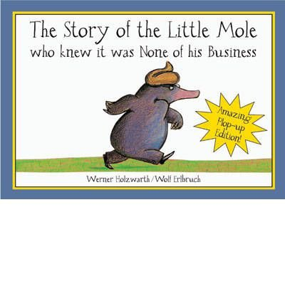 [(The Story of the Little Mole: Who Knew it Was None of His Business )] [Author: Werner Holzwarth] [Apr-2008] PDF