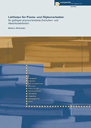 Leitfaden für Praxis- und Diplomarbeiten: So gelingen praxisorientierte Zwischen- und Abschlussarbeiten