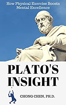 Plato's Insight: How Physical Exercise Boosts Mental Excellence by [Chen, Chong]