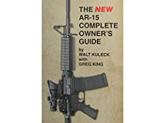 """The NEW AR-15 Complete Owner's Guide - How to select, configure, operate, maintain and upgrade your own AR-15 by Walt Kuleck with Greg King. WHY A """"NEW"""" AR-15 COMPLETE OWNER'S GUIDE? In the years following the first publication of The AR-15 C..."""