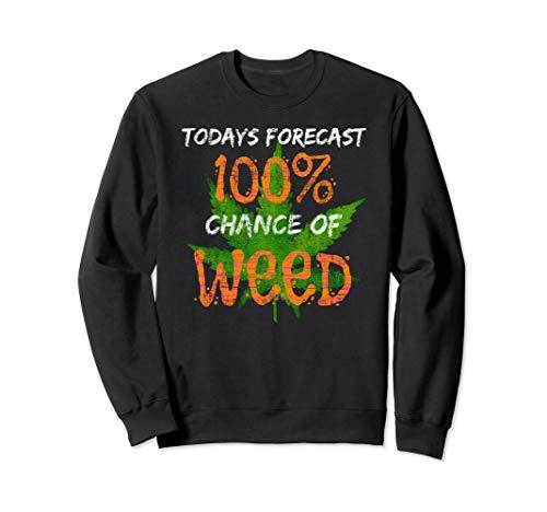 Today's Forecast 100% Chance Of Weed Doobie Spliff Pot Leaf  Sweatshirt