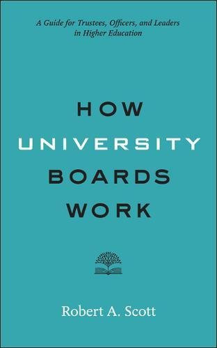 How University Boards Work: A Guide for Trustees, Officers, and Leaders in Higher Education