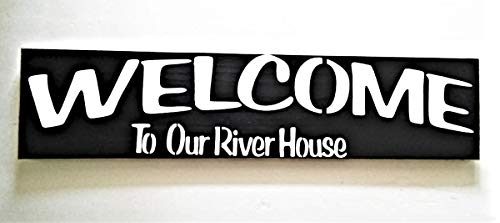 Welcome To Our River House Hand Painted Wood Sign Black and White
