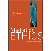 Mediation Ethics: Cases and Commentaries (English Edition)