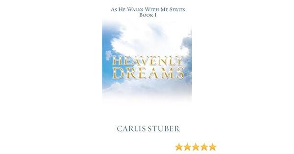 HEAVENLY DREAMS: CARLIS STUBER: 9781498456890: Amazon com: Books
