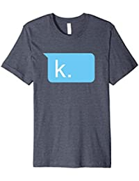 K Passive Aggressive Text Message T-Shirt Funny Tee