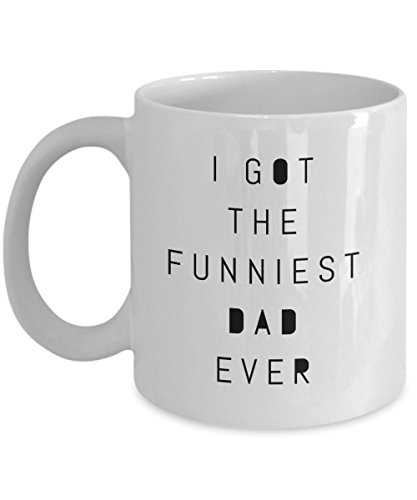 Funny Father 11Oz Coffee Mug, I Got The Funniest Dad Ever for Dad, Grandpa, Husband From Son, Daughter, Wife for Coffee & Tea Lovers -