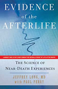 Evidence of the Afterlife: The Science of Near-Death Experiences by [Long, Jeffrey, Perry, Paul]