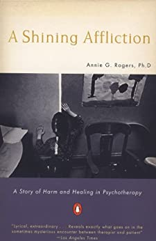 A Shining Affliction: A Story of Harm and Healing in Psychotherapy by [Rogers, Annie G.]