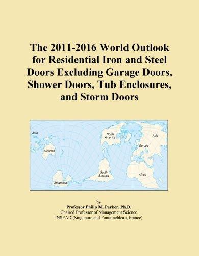 The 2011-2016 World Outlook for Residential Iron and Steel Doors Excluding Garage Doors, Shower Doors, Tub Enclosures, and Storm Doors (Garage Door Enclosure)