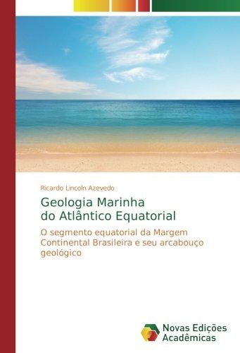 Download Geologia Marinha do Atlântico Equatorial: O segmento equatorial da Margem Continental Brasileira e seu arcabouço geológico (Portuguese Edition) pdf epub