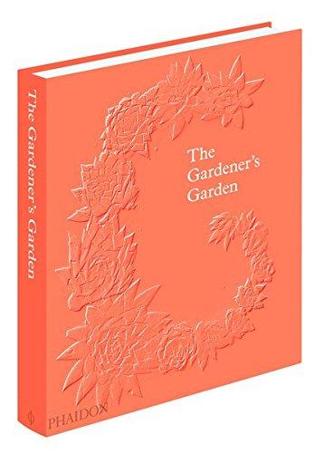 The Gardener's Garden by Phaidon Press