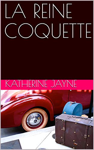 LA REINE COQUETTE (French Edition)