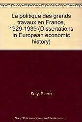 La politique des grands travaux en France, 1929-1939 (Dissertations in European economic history)