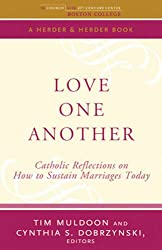 Love One Another: Catholic Reflections on Sustaining Marriages Today (The Church in the 21st Century)