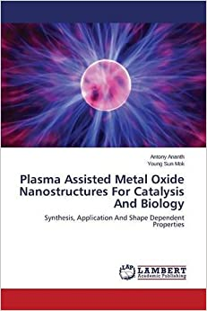 Book Plasma Assisted Metal Oxide Nanostructures For Catalysis And Biology: Synthesis, Application And Shape Dependent Properties