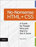 No-Nonsense HTML and CSS : A Guide for People Who Just Want to Get It Done, Henick, Ben, 1449343198