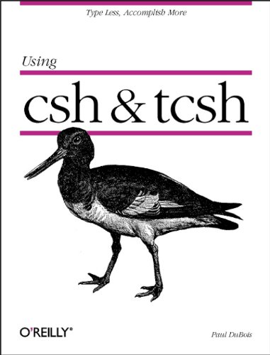 Using csh & tcsh: Type Less, Accomplish More (Nutshell - Nut Less