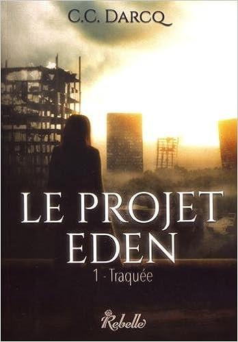 Amazonfr Le Projet Eden 1 Traquée C C Darcq Livres