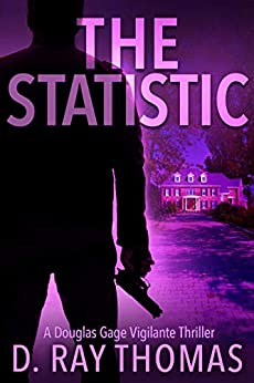 The Statistic: A Douglas Gage Vigilante Thriller (Take It Back Book 2) by [Thomas, D. Ray]
