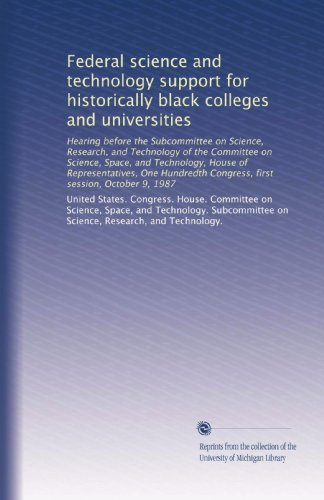 Search : Federal science and technology support for historically black colleges and universities: Hearing before the Subcommittee on Science, Research, and ... Congress, first session, October 9, 1987