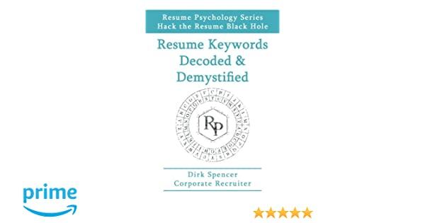 Resume Cv Template Pdf Resume Keywords Decoded  Demystified Hack The Resume Black Hole  Rn Resume Sample with References In A Resume Pdf Resume Keywords Decoded  Demystified Hack The Resume Black Hole Dirk  Spencer  Amazoncom Books Orange County Resume Services