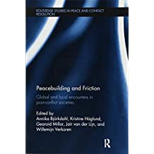 Peacebuilding and Friction: Global and Local Encounters in Post Conflict-Societies