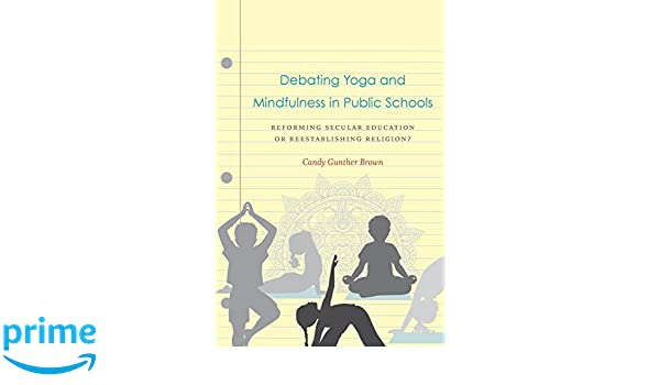 Debating Yoga and Mindfulness in Public Schools: Reforming ...