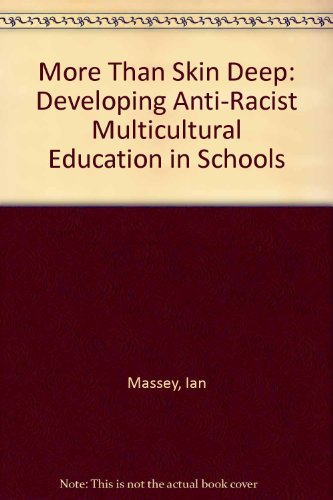 More Than Skin Deep: Developing Anti-Racist Multicultural Education in Schools