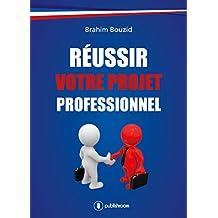Réussir votre projet professionnel: Guide pratique (French Edition)