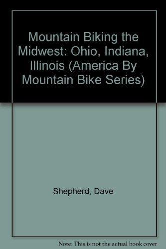 Mountain Biking the Midwest: Ohio, Indiana, Illinois (America By Mountain Bike Series) (Best Bike Trails In Ohio)