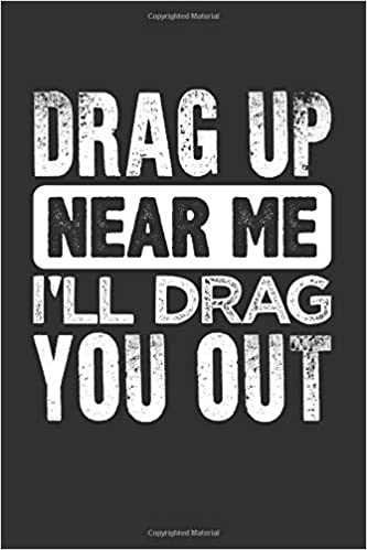 Drag Up Near Me I'll Drag You Out: Blank Lined Journal: Kyle