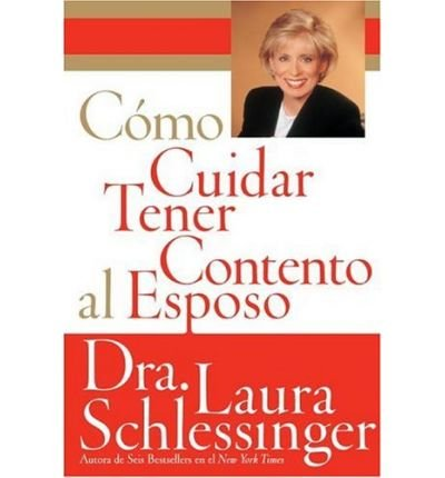 Read Online By Laura Schlessinger Como Cuidar y Tener Contento al Esposo (Spanish Edition) [Paperback] pdf epub