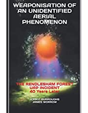 WEAPONISATION OF AN UNIDENTIFIED AERIAL PHENOMENON: THE RENDLESHAM FOREST UAP INCIDENT 40 Years Later