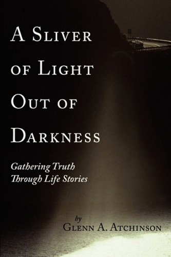 Read Online A Sliver of Light Out of Darkness: Gathering Truth Through Life Stories pdf