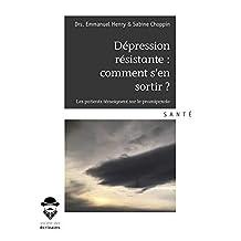 Dépression résistante : comment s'en sortir ?: Les patients témoignent sur le pramipexole (French Edition)