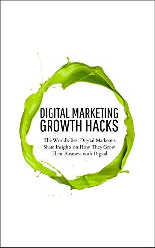 Digital Marketing Growth Hacks: The World's Best Digital Marketers Share Insights on How They Grew Their Businesses with (Erik Turner)