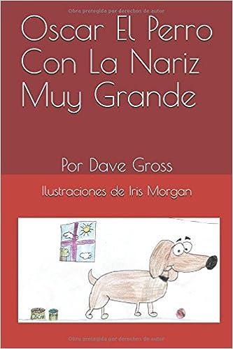 Oscar el perro con la nariz muy grande spanish edition dave gross oscar el perro con la nariz muy grande spanish edition dave gross iris morgan 9781520725154 amazon books fandeluxe Choice Image