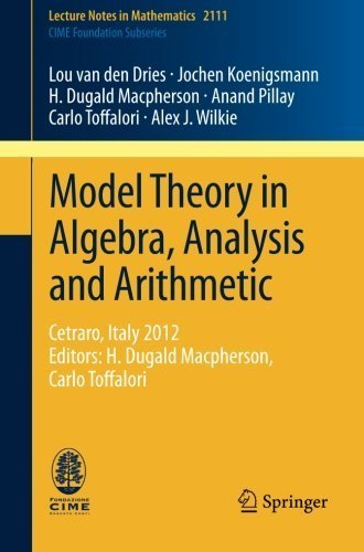 Model Theory in Algebra, Analysis and Arithmetic: Cetraro, Italy 2012, Editors: H. Dugald Macpherson, Carlo Toffalori (Lecture Notes in Mathematics) by Lou van den Dries - Dries Noten Van Online