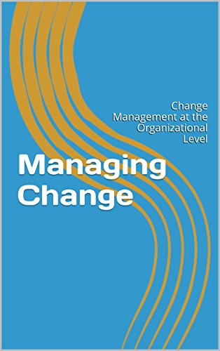 Managing Change: Change Management at the Organizational Level