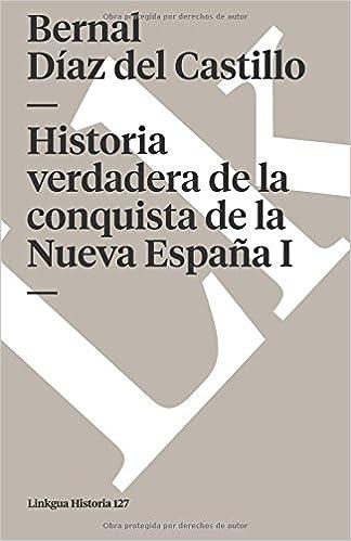 Historia verdadera de la conquista de la Nueva España I Memoria ...