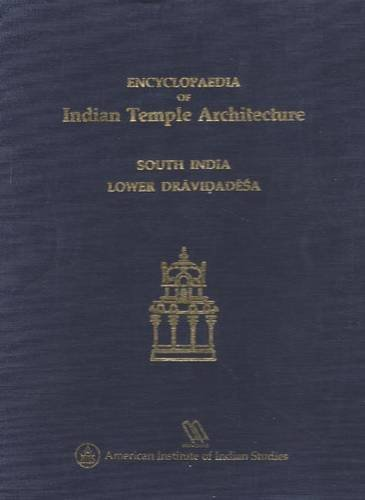 Encyclopaedia of Indian Temple Architecture. South India. Lower Dravidadesa. 200 B. C. - A. D. 1324. TWO VOLUME SET (v. 1, Pt. 1)