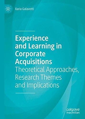 Experience and Learning in Corporate Acquisitions: Theoretical Approaches, Research Themes and Implications