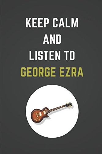 Keep Calm And Listen To George Ezra: Composition Note Book Journal