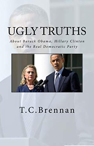 UGLY Truths...: About Barack Obama, Hillary Clinton and the REAL Democratic Party